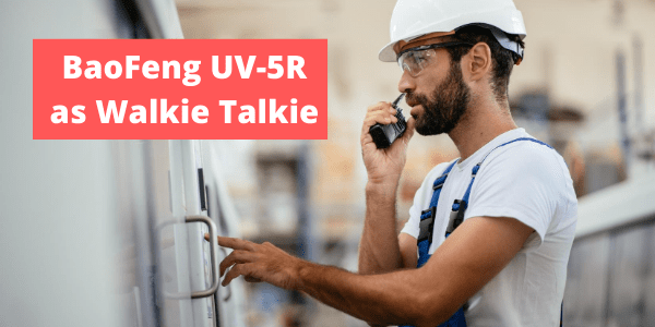 how to use baofeng uv-5r as walkie talkie